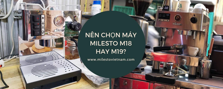 Nên chọn máy pha cafe Milesto M18 hay M19